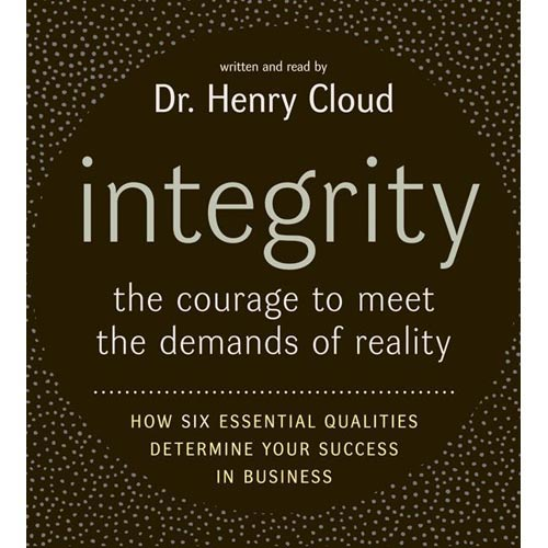 Integrity: The Courage to Meet the Demands of Reali
