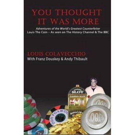 You Thought It Was More: Adventures of the World's Greatest Counterfeiter, Louis the Coin