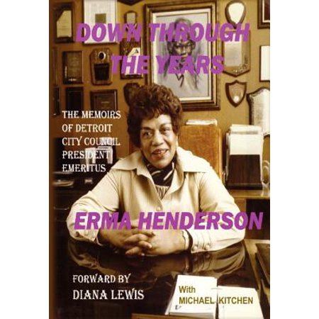 Down Through the Years: The Memoirs of Detroit City Council President Emeritus Erma Henderson by