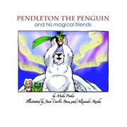 Pendleton The Penguin and His Magical Friends - eBook
