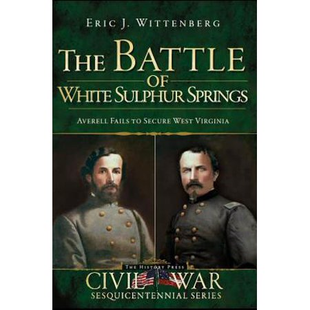 The Battle of White Sulphur Springs : Averell Fails to Secure West (Herbs Auto Sales Berkeley Springs West Virginia)