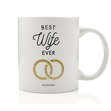 BEST WIFE EVER Coffee Mug Gift Idea Newlywed Bride Loving Couple Husband's Birthday Anniversary Christmas Present for Spouse Greatest Girl Always Life Partner 11oz Ceramic Tea Cup by Digibuddha