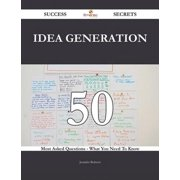 Idea Generation 50 Success Secrets - 50 Most Asked Questions On Idea Generation - What You Need To Know - eBook