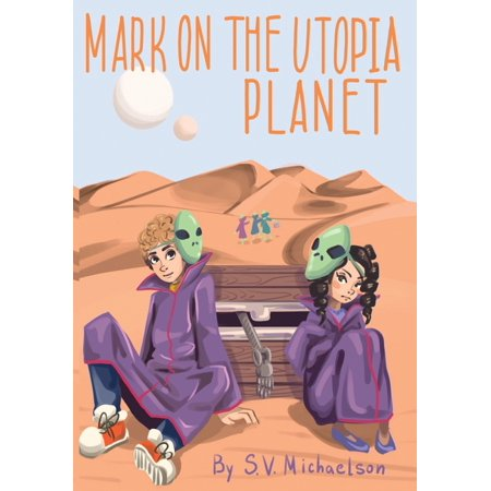 Mark the Mechanic: Mark on the Utopia Planet: Mark's robot is damaged. No one on Earth can fix him. Mark has to make a space adventure to find his alien scientist friend. (Paperback)
