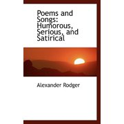 Poems and Songs : Humorous, Serious, and Satirical