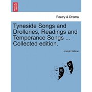 Tyneside Songs and Drolleries, Readings and Temperance Songs ... Collected Edition.
