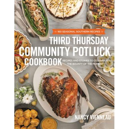 Third Thursday Community Potluck Cookbook : Recipes and Stories to Celebrate the Bounty of the Moment (Easy Halloween Potluck Recipes)