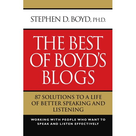 The Best of Boyd's Blogs: 87 Solutions to a Life of Better Speaking and Listening -