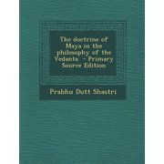 The Doctrine of Maya in the Philosophy of the Vedanta