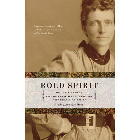 Bold Spirit : Helga Estby's Forgotten Walk Across Victorian
