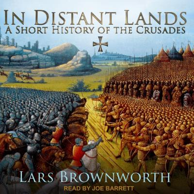 In Distant Lands: A Short History of the Crusades (Audiobook)