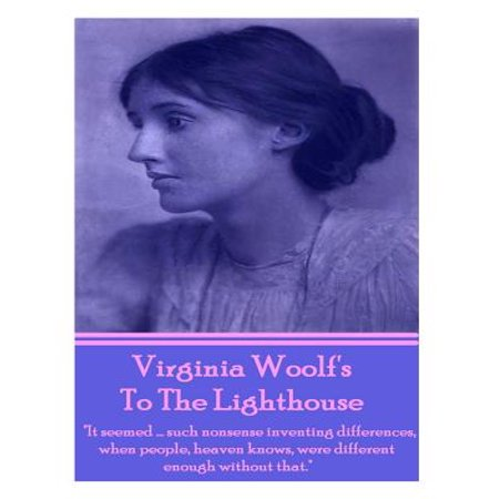 Virginia Woolf's to the Lighthouse : It Seemed...Such Nonsense Inventing Differences, When People, Heaven Knows, Were Different Enough Without (When Where Sunglasses Invented)