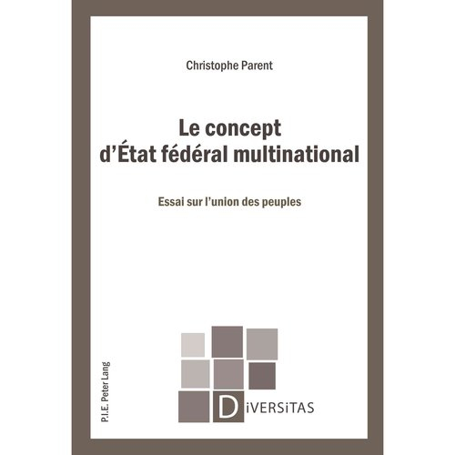 Le concept d'Etat federal multinational: Essai sur l'union des peuples