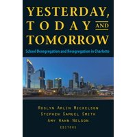 Yesterday, Today, and Tomorrow : School Desegregation and Resegregation in Charlotte