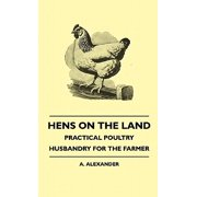 Hens on the Land - Practical Poultry Husbandry for the Farmer