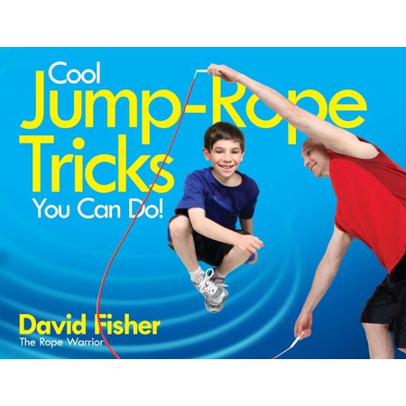 Cool Jump-Rope Tricks You Can Do! : A Fun Way to Keep Kids 6 to 12 Fit Year-'Round. - Ways To Scare Trick Or Treaters