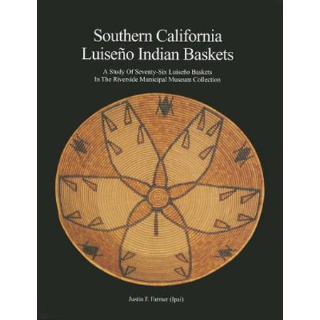 Southern California Luiseno Indian Baskets : A Study of Seventy-Six Luiseno Baskets in the Riverside Municipal Museum Collection](Riverside California Halloween)