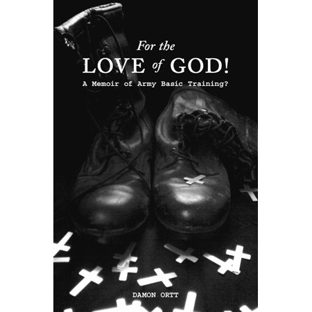 For the Love of God! A memoir of Army Basic Training? -