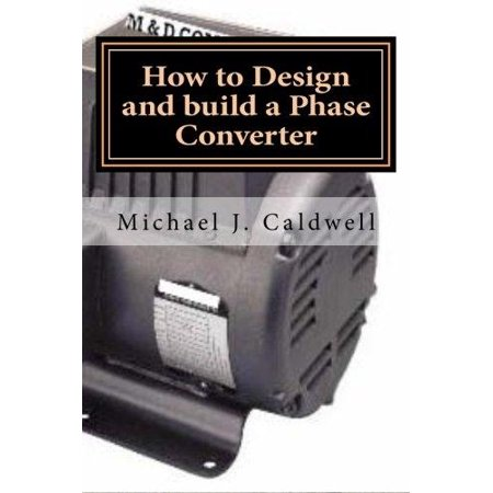 How to Design and Build a Phase Converter: Save 50 Precent on the Cost, by Doing It Yourself