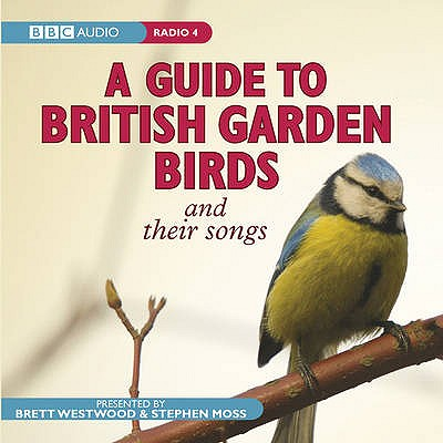 A Guide To British Garden Birds : And Their Songs