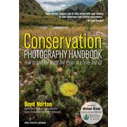 Pro Photo: Conservation Photography Handbook : How to Save the World One Photo at a Time (Paperback)