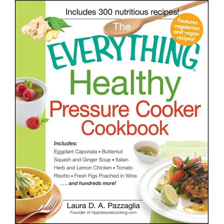 The Everything Healthy Pressure Cooker Cookbook : Includes Eggplant Caponata, Butternut Squash and Ginger Soup, Italian Herb and Lemon Chicken, Tomato Risotto, Fresh Figs Poached in Wine...and hundreds more! - Butternut Squash Halloween Recipe