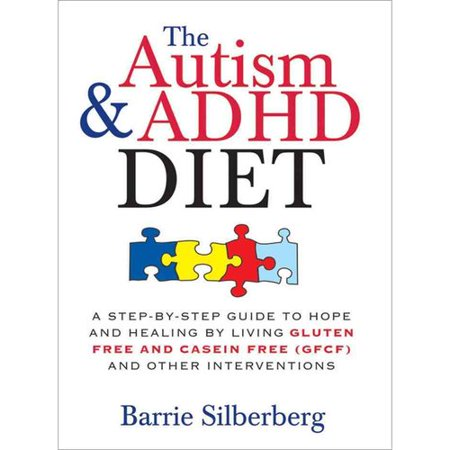 The Autism And Adhd Diet  A Step By Step Guide To Hope And Healing By Living Gluten Free And Casein Free Gfcf And Other Interventions