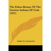 The Ethno-Botany of the Gosiute Indians of Utah (1911)