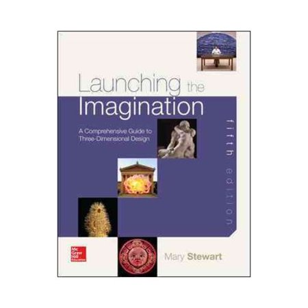 Launching the Imagination: A Guide to Three-dimensional Design by