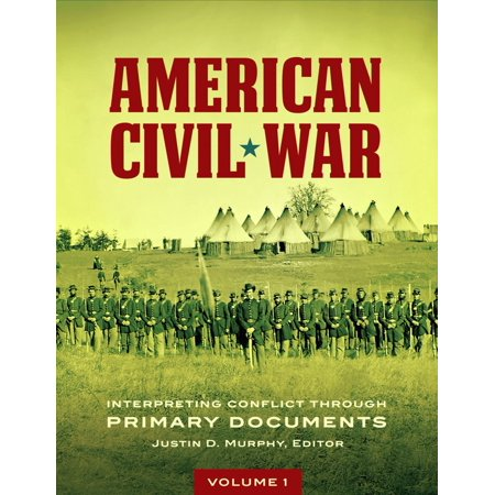 American Civil War: Interpreting Conflict through Primary Documents [2 volumes] - (Primary Source Documents On The Civil War)