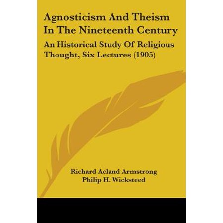 Agnosticism and Theism in the Nineteenth Century : An Historical Study of Religious Thought, Six Lectures (1905)