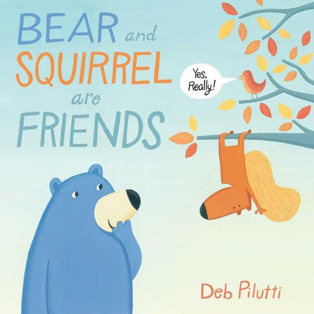 Bear and Squirrel Are Friends . . . Yes, Really! -