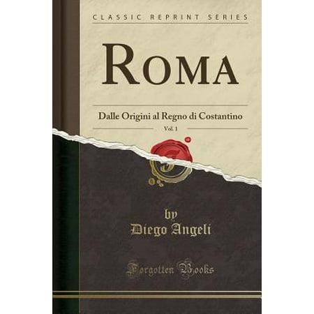 Roma, Vol. 1 : Dalle Origini Al Regno Di Costantino (Classic Reprint)