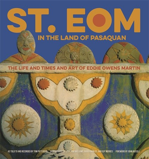 St. Eom in the Land of Pasaquan : The Life and Times and Art of Eddie Owens Martin