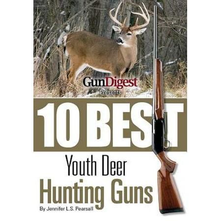 Gun Digest Presents 10 Best Youth Deer Guns -