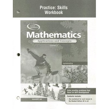 Mathematics: Applications and Concepts, Course 2, Practice Skills Workbook (Glencoe Mathematics With Business Applications Workbook Answers)