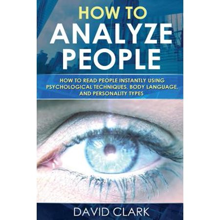 How to Analyze People : How to Read People Instantly Using Psychological Techniques, Body Language, and Personality (David Mellinkoff The Language Of The Law)