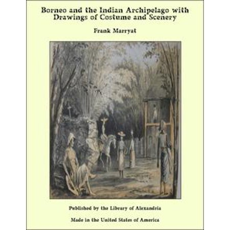 Borneo and the Indian Archipelago with Drawings of Costume and Scenery - eBook