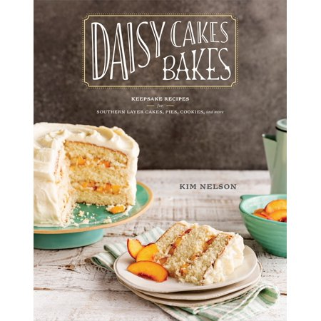 Daisy Cakes Bakes : Keepsake Recipes for Southern Layer Cakes, Pies, Cookies, and More Gift Jar Cookie Recipes