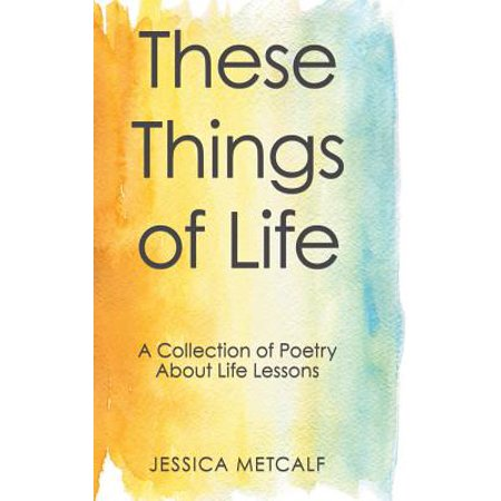 These Things of Life : A Collection of Poetry about Life Lessons - Halloween Poetry Lesson Ideas