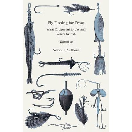 Fly Fishing for Trout - What Equipment to Use and Where to
