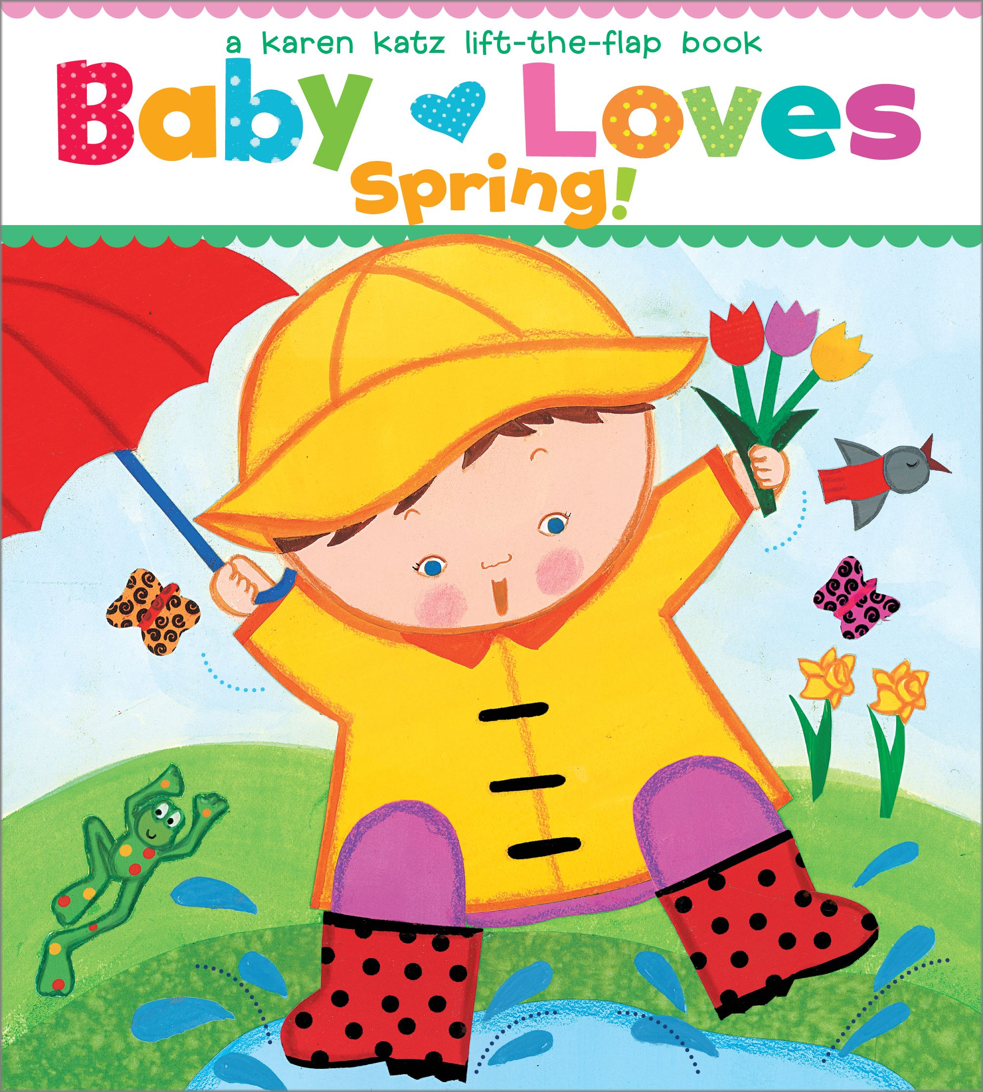 Baby Loves Spring! : A Karen Katz Lift-the-Flap Book