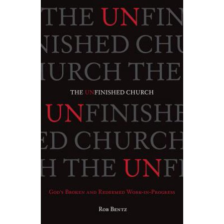 The Unfinished Church : God's Broken and Redeemed