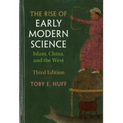 The Rise of Early Modern Science : Islam, China, and the West