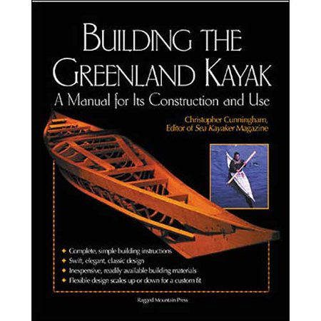 Building the Greenland Kayak: A Manual for Its Construction and Use by