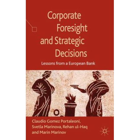 Corporate Foresight And Strategic Decisions  Lessons From A European Bank