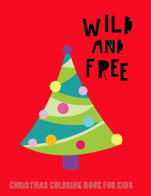 - Wild And Free: Christmas Coloring Book For Kids - Walmart.com - Walmart.com