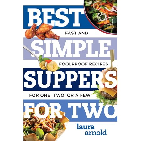 Best Simple Suppers for Two : Fast and Foolproof Recipes for One, Two, or a