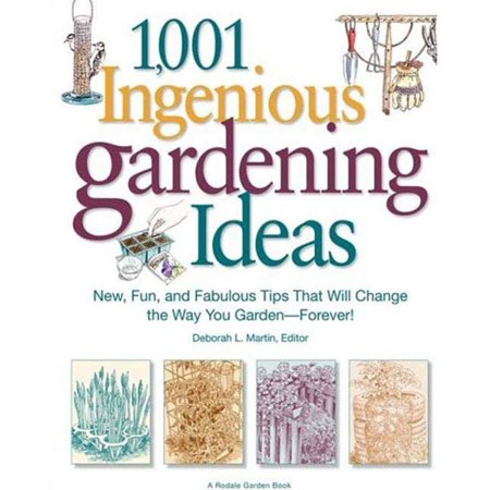 1,001 Ingenious Gardening Ideas : New, Fun and Fabulous That Will Change the Way You Garden - Forever! ()