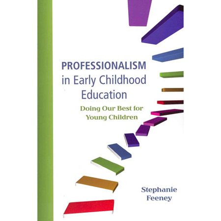 maintaining professionalism in early childhood education Are those who currently self-identify as early childhood practitioners willing to accept and promote the professional early childhood education maintaining a.